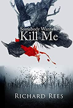Somebody Wants to Kill Me by [Richard Rees]