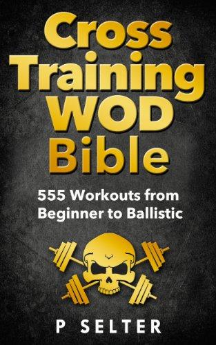 kettlebell libri Cross Training WOD Bible: 555 Workouts from Beginner to Ballistic (Bodyweight Training