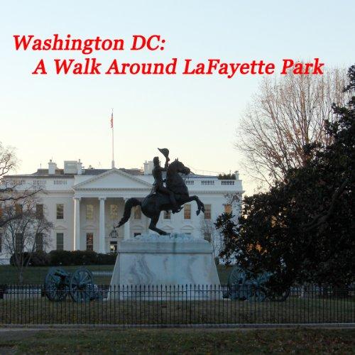 Washington, DC - A Walk Around LaFayette Park audiobook cover art