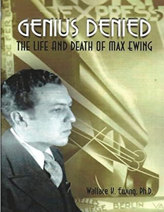 Genius Denied The Life and Death of Max Ewing by Dr Wallace K. Ewing Ph.D. (2012-09-24)