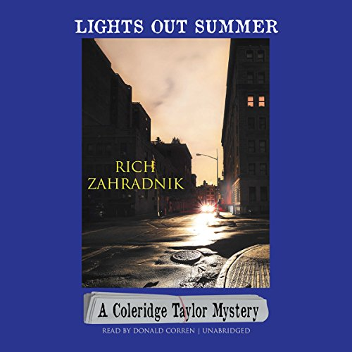 Lights Out Summer     A Coleridge Taylor Mystery              By:                                                                                                                                 Rich Zahradnik                               Narrated by:                                                                                                                                 Donald Corren                      Length: 8 hrs and 4 mins     1 rating     Overall 5.0