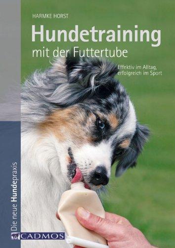 Hundetraining mit der Futtertube: Effektiv im Alltag, erfolgreich im Sport (Haltung und Erziehung)