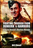 Fighting Through From Dunkirk to Hamburg: A Green Howards Wartime Memoir