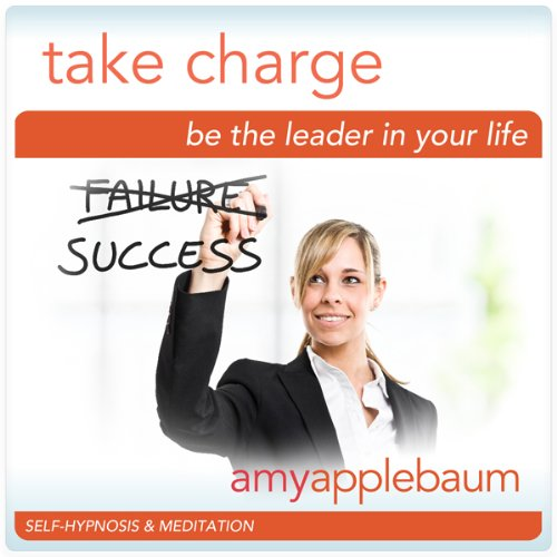 Take Charge: Be the Leader in Your Life (Self-Hypnosis & Meditation) audiobook cover art