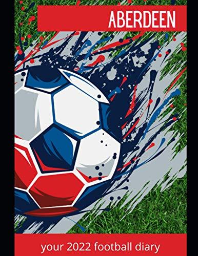 Aberdeen: Your 2022 Football Diary, Aberdeen FC, Aberdeen Football Club, Aberdeen Book