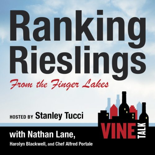 Ranking Rieslings from the Finger Lakes     Vine Talk, Episode 102              By:                                                                                                                                 Vine Talk                               Narrated by:                                                                                                                                 Stanley Tucci (host),                                                                                        Nathan Lane,                                                                                        Harolyn Blackwell,                   and others                 Length: 26 mins     Not rated yet     Overall 0.0