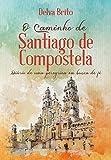 O Caminho de Santiago de Compostela: Diário de uma peregrina em busca da fé (Portuguese Edition)