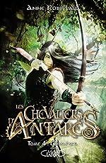 Les chevaliers d'Antarès - Tome 4 Chimères (4) d'Anne Robillard