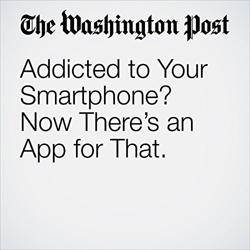 Addicted to Your Smartphone? Now There's an App for That. copertina
