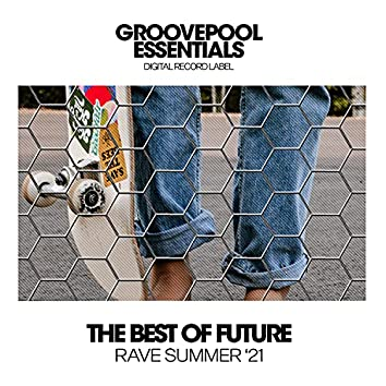 The Best Of Future Rave (Summer '21)