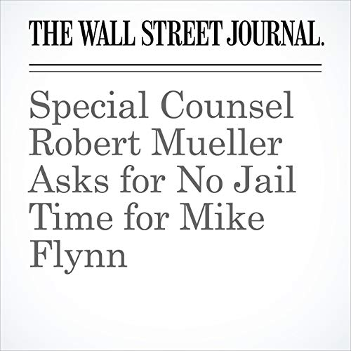 Special Counsel Robert Mueller Asks for No Jail Time for Mike Flynn audiobook cover art