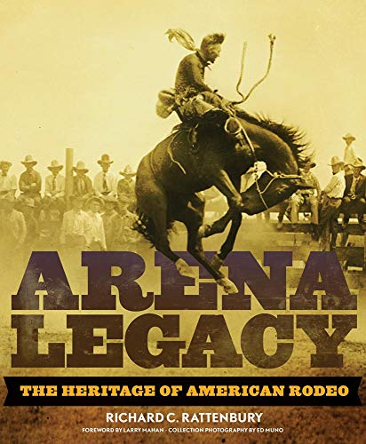 Compare Textbook Prices for Arena Legacy: The Heritage of American Rodeo Volume 8 The Western Legacies Series First Edition Edition ISBN 9780806140841 by Rattenbury, Richard C.,Muno, Ed,Mahan, Larry