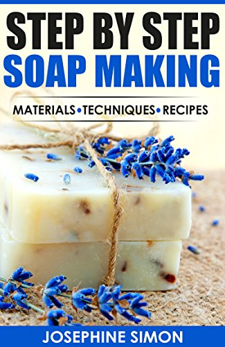 Step by Step Soap Making: Material - Techniques - Recipes (DIY Beauty Products Book 3) by [Josephine Simon]