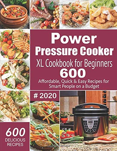 Power Pressure Cooker XL Cookbook For Beginners #2020: 600 Affordable,...