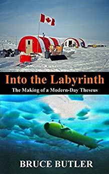 Into the Labyrinth: The Making of a Modern-Day Theseus by [Bruce Butler]