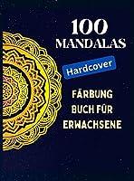 100 Mandalas, Malbuch fuer Erwachsene (Hardcover): Achtsamkeits-Entspannung, Stress abbauende Mandala-Motive, ein Malbuch fuer Erwachsene mit 100 MANDALAS.