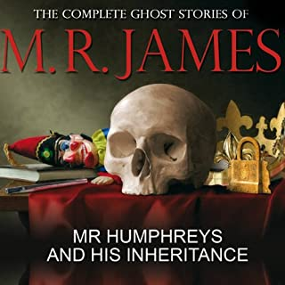 Mr Humphreys and His Inheritance     The Complete Ghost Stories of M R James              By:                                                                                                                                 Montague Rhodes James                               Narrated by:                                                                                                                                 David Collings                      Length: 1 hr and 1 min     23 ratings     Overall 4.2