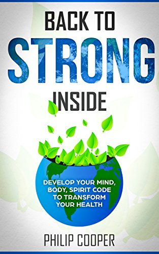 Back to Strong Inside: Develop Your Mind, Body, Spirit Code to Transform Your Health (English Edition)