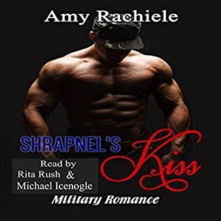 Shrapnel's Kiss     Military Romance              By:                                                                                                                                 Amy Rachiele                               Narrated by:                                                                                                                                 Rita Rush,                                                                                        Michael Icenogle                      Length: 3 hrs and 23 mins     18 ratings     Overall 4.4