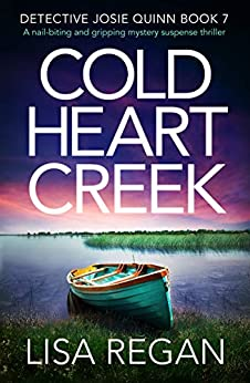 Cold Heart Creek: A nail-biting and gripping mystery suspense thriller (Detective Josie Quinn Book 7) by [Lisa Regan]
