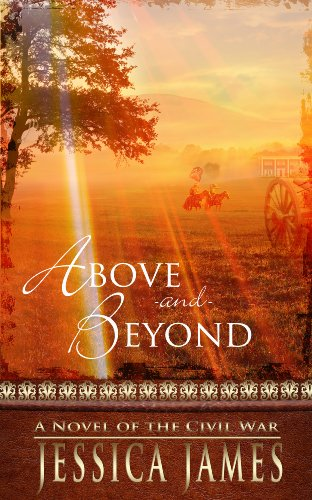 Above and Beyond: A Clean and Wholesome Novel of the Civil War: Christian Inspirational Historical Fiction (Military Heroes Through History Book 2)