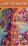 Basic Paint Pouring Tips: With step-by-step instructions (English Edition)