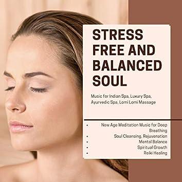 Stress Free And Balanced Soul (New Age Meditation Music For Deep Breathing, Soul Cleansing, Rejuvenation, Mental Balance, Spiritual Growth, Reiki Healing) (Music For Indian Spa, Luxury Spa, Ayurvedic Spa, Lomi Lomi Massage)