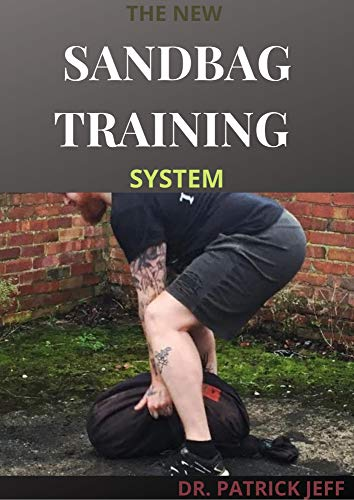 THE NEW SANDBAG TRAINING SYSTEM : Beginners And Dummies Guide On How To Build a Fit & Functional Body Using Workouts That Are Efficient and Effective (English Edition)