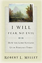 I Will Fear No Evil: How the Lord Sustains Us in Perilous Times