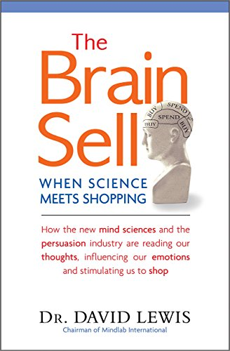 The BRAIN SELL: When Science Meets Shopping - How the new mind sciences and the persuasion industry are reading our thoughts, influencing our emotions ... Read Your Mind and Manipulate Your Behaviour by Dr David Lewis (26-Sep-2013) Paperback