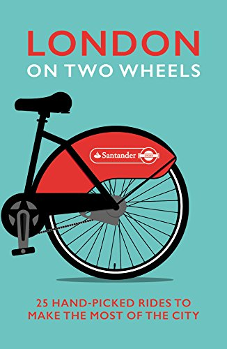London on Two Wheels: 25 Handpicked Rides to Make the Most out of the City (Transport for London) (English Edition)