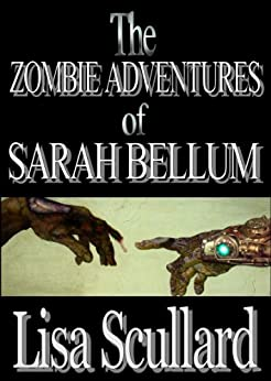 The Zombie Adventures of Sarah Bellum by [Lisa Scullard]