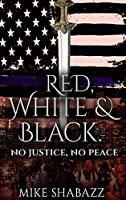 Red, White, And Black: The Story of Black and White People in America and How to Prevent That Story from Becoming Red