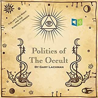Politics and the Occult     The Left, the Right, and the Radically Unseen              By:                                                                                                                                 Gary Lachman                               Narrated by:                                                                                                                                 Russell Newton                      Length: 10 hrs and 33 mins     4 ratings     Overall 4.5