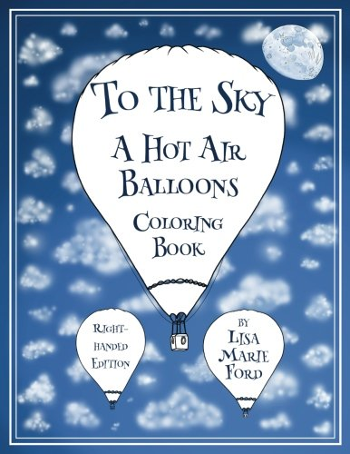 To the Sky: A Hot Air Balloons Coloring Book Right-Handed Edition