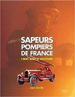 Sapeurs Pompiers de France - 1000 Ans d'histoire de Joan Deville
