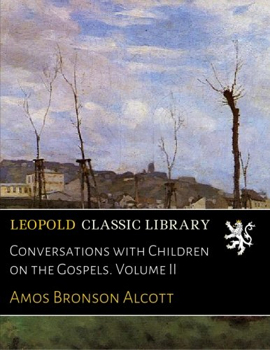 Conversations with Children on the Gospels. Volume II