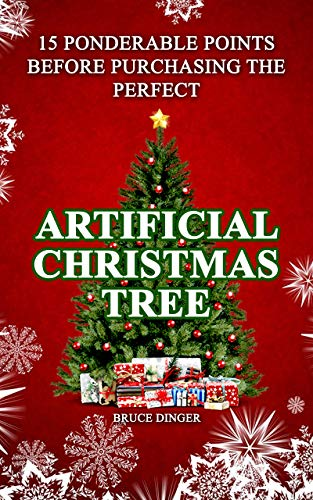 15 Ponderable Points Before Purchasing the Perfect Artificial Christmas Tree (English Edition)