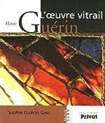 Henri Guérin - L'oeuvre vitrail de Sophie Guérin Gasc