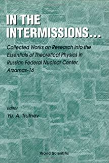 In The Intermissions: Collected Works On Research Into The Essentials Of Theoretical Physics In R