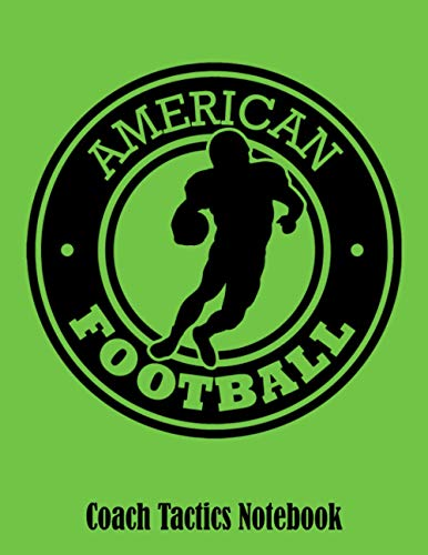 American Football Coach Tactics Notebook: 115 Page Football Coach Notebook with Field Diagrams for Drawing Up Plays, Creating Drills, and Scouting