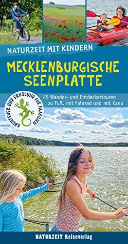 Naturzeit mit Kindern: Mecklenburgische Seenplatte: 45 Wander- und Entdeckertouren zu Fuß, mit Fahrrad und mit Kanu