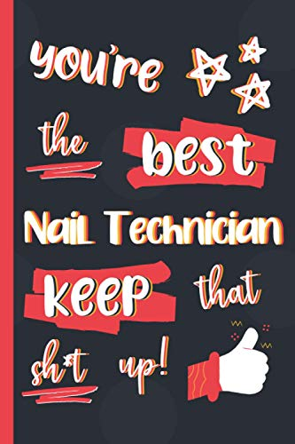 You're The Best Nail Technician Keep That Sh*t Up!: Gifts for Nail Technicians: Personalised Notebook or Journal: Blank Lined Paperback Book
