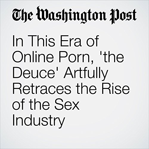 In This Era of Online Porn, 'the Deuce' Artfully Retraces the Rise of the Sex Industry copertina