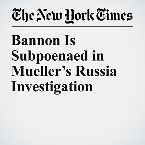 Bannon Is Subpoenaed in Mueller's Russia Investigation copertina
