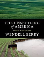 The Unsettling of America: Culture & Agriculture by Wendell Berry(2015-09-15)