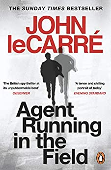 Agent Running in the Field by [John le Carré]