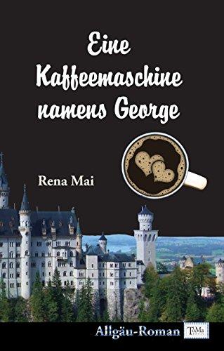 Eine Kaffeemaschine namens George - Ein Allgäu-Roman