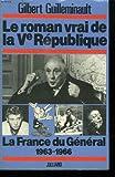 Le roman vrai de la Veme republique, la france du générale 1963-1966
