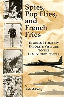 Spies, Pop Flies, and French Fries : Stories I Told My Favorite Visitors to the CIA Exhibit Center